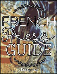 Kuissential French Press Guide